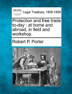 Protection and Free Trade To-Day