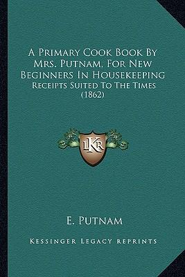 A Primary Cook Book by Mrs. Putnam, for New Beginners in Housekeeping