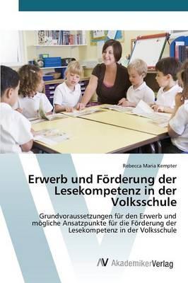 Erwerb und Förderung der Lesekompetenz in der Volksschule