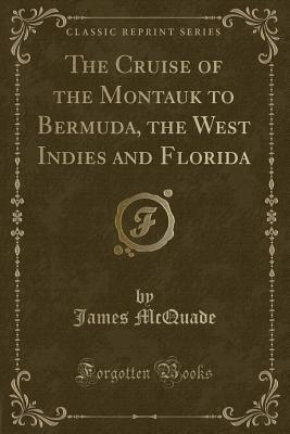 The Cruise of the Montauk to Bermuda, the West Indies and Florida (Classic Reprint)