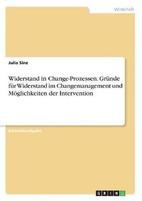 Widerstand in Change-Prozessen. Gründe für Widerstand im Changemanagement und Möglichkeiten der Intervention