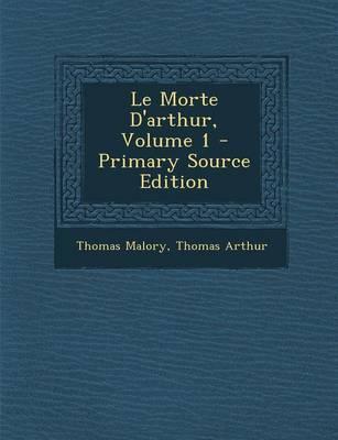 Le Morte D'Arthur, Volume 1 - Primary Source Edition