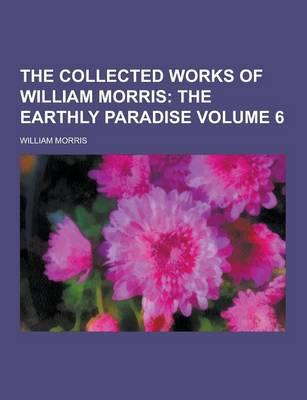The Collected Works of William Morris Volume 6