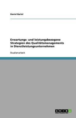 Erwartungs- und leistungsbezogene Strategien des  Qualitätsmanagements in Dienstleistungsunternehmen