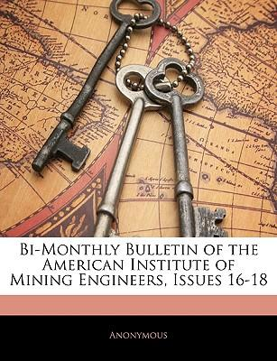 Bi-Monthly Bulletin of the American Institute of Mining Engineers, Issues 16-18