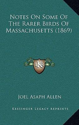 Notes on Some of the Rarer Birds of Massachusetts (1869)