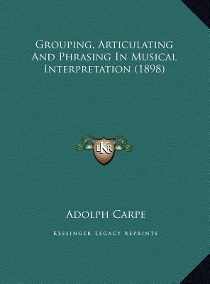 Grouping, Articulating and Phrasing in Musical Interpretation (1898)