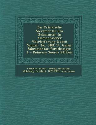 Das Frankische Sacramentarium Gelasianum in Alamannischer Uberlieferung (Codex Sangall. No. 348). St. Galler Sakramentar-Forschungen I; - Primary Source Edition