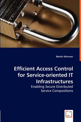 Efficient Access Control for Service-oriented IT Infrastructures