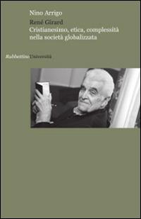 René Girard. Cristianesimo, etica, complessità nella società globalizzata