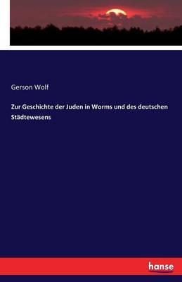Zur Geschichte der Juden in Worms und des deutschen Städtewesens