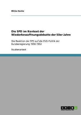 Die SPD im Kontext der Wiederbewaffnungsdebatte der 50er Jahre