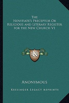 The Novitiate's Preceptor or Religious and Literary Register for the New Church V1