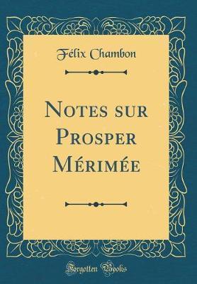 Notes sur Prosper Mérimée (Classic Reprint)
