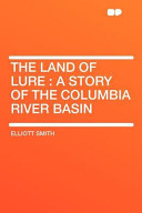 The Land of Lure: A Story of the Columbia River Basin