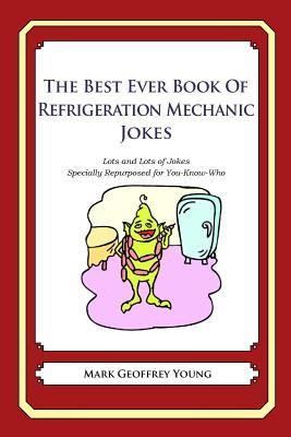 The Best Ever Book of Refrigeration Mechanic Jokes