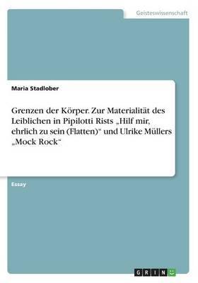 """Grenzen der Körper. Zur Materialität des Leiblichen in Pipilotti Rists """"Hilf mir, ehrlich zu sein (Flatten)"""" und Ulrike Müllers """"Mock Rock"""""""