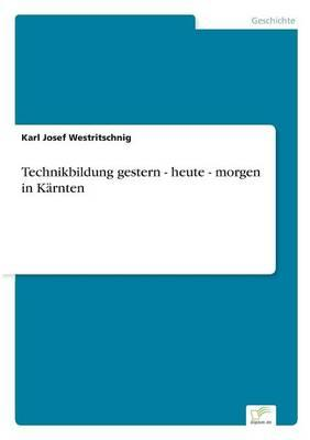Technikbildung gestern - heute - morgen in Kärnten