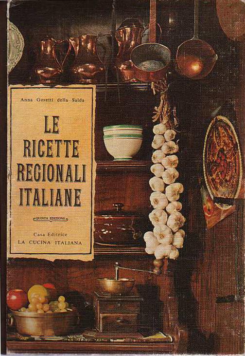 Le ricette regionali italiane anna gosetti della salda for La cucina italiana ricette