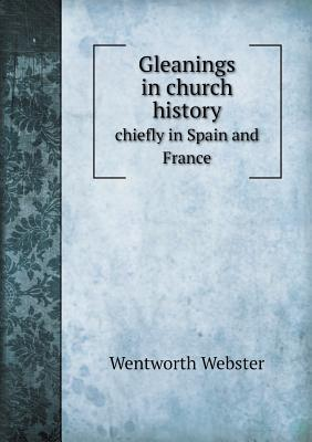 Gleanings in Church History Chiefly in Spain and France
