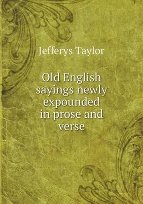 Old English Sayings Newly Expounded in Prose and Verse