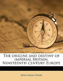 The Origins and Destiny of Imperial Britain. Nineteenth Century Europe
