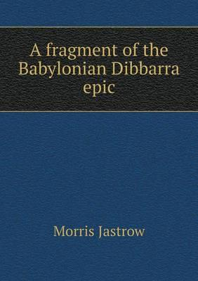 A Fragment of the Babylonian Dibbarra Epic