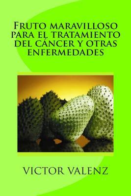 Fruto maravilloso para el tratamiento del cáncer y otras enfermedades / Wonderful fruit for the treatment of cancer and other diseases