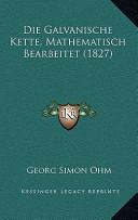 Die Galvanische Kette, Mathematisch Bearbeitet(1827)
