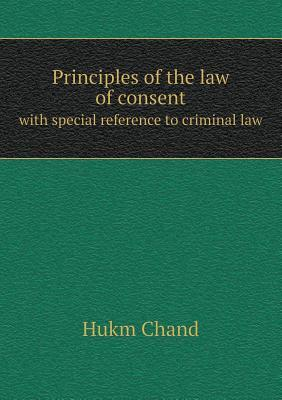 Principles of the Law of Consent with Special Reference to Criminal Law