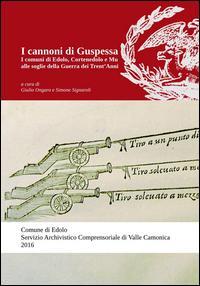 I cannoni di Guspessa. I comuni di Edolo, Cortenedolo e Mu alle soglie della Guerra dei Trent'anni (1624-1625)