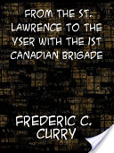 From the St. Lawrence to the Yser with the 1st Canadian Brigade