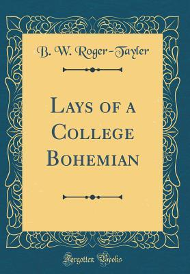 Lays of a College Bohemian (Classic Reprint)