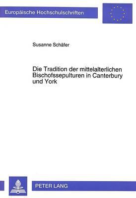 Die Tradition der mittelalterlichen Bischofssepulturen in Canterbury und York