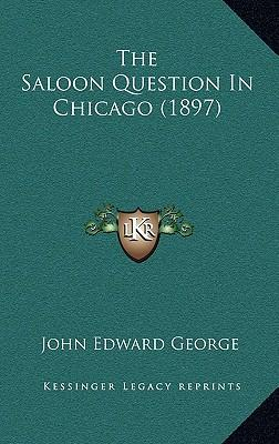 The Saloon Question in Chicago (1897)