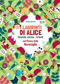 I labirinti di Alice. Guarda, cerca... trova! Nel paese delle meraviglie. Ediz. a colori