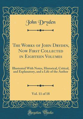 The Works of John Dryden, Now First Collected in Eighteen Volumes, Vol. 11 of 18