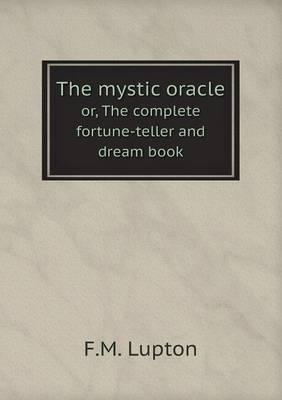 The Mystic Oracle Or, the Complete Fortune-Teller and Dream Book