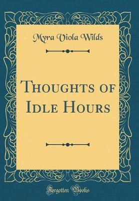 Thoughts of Idle Hours (Classic Reprint)