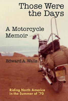 Those Were the Days a Motorcycle Memoir