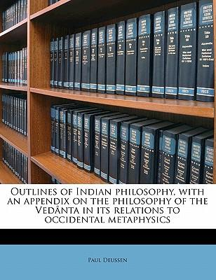 Outlines of Indian Philosophy, with an Appendix on the Philosophy of the Vedanta in Its Relations to Occidental Metaphysics