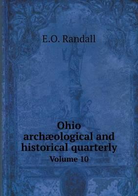 Ohio Archaeological and Historical Quarterly Volume 10