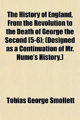 The History of England, from the Revolution to the Death of George the Second (5-6); (Designed as a Continuation of Mr. Hume's History.)
