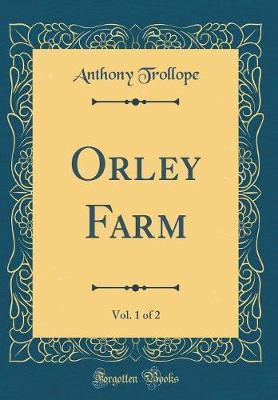 Orley Farm, Vol. 1 of 2 (Classic Reprint)