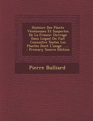 Histoire Des Plante Veneneuses Et Suspectes de La France