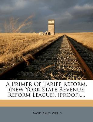 A Primer of Tariff Reform. (New York State Revenue Reform League). (Proof).