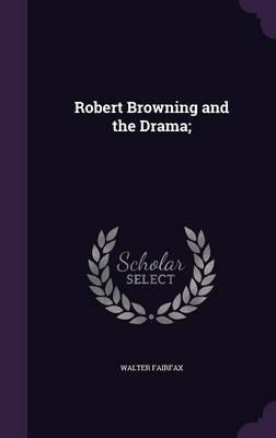 Robert Browning and the Drama;