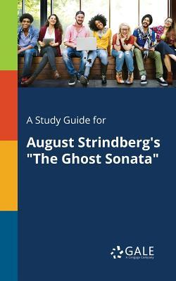 """A Study Guide for August Strindberg's """"The Ghost Sonata"""""""