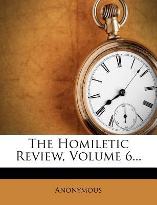 The Homiletic Review, Volume 6.