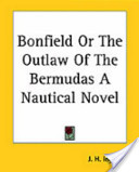 Bonfield Or the Outlaw of the Bermudas a Nautical Novel